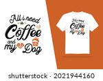 all i need is coffee and my dog ...   Shutterstock .eps vector #2021944160