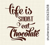 """life is short  eat chocolate""  ... 