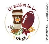 tis the season to be basic  ... | Shutterstock .eps vector #2030678600