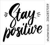 stay positive. lettering phrase ...   Shutterstock .eps vector #2062857059