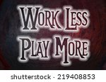 work less play more concept... | Shutterstock . vector #219408853