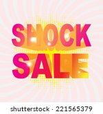 shock sale  wording in pop art... | Shutterstock .eps vector #221565379