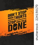 don t stop when it hurts  stop... | Shutterstock .eps vector #224150170