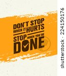 don t stop when it hurts  stop... | Shutterstock .eps vector #224150176
