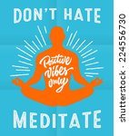 'don't hate meditate' colorful... | Shutterstock .eps vector #224556730