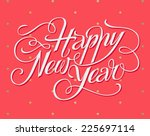 happy new year lettering... | Shutterstock .eps vector #225697114