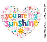 you are my sunshine heart... | Shutterstock .eps vector #225929149