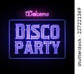 neon sign. disco party night... | Shutterstock .eps vector #227221369
