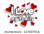 i love my family design vector... | Shutterstock .eps vector #227607016