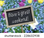 Have A Great Weekend  ...