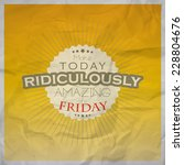 make today ridiculously amazing.... | Shutterstock . vector #228804676