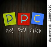 the words ppc pay per click... | Shutterstock . vector #228890110