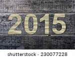 new year 2015  old grunge wood... | Shutterstock . vector #230077228