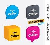 take a coffee sign icon. coffee ... | Shutterstock .eps vector #231625480