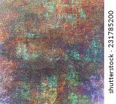 abstract old grunge colorful... | Shutterstock . vector #231785200