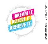 dream it  believe it  achieve... | Shutterstock .eps vector #244604704
