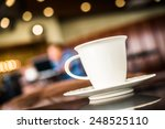 coffee cup in coffee shop  ... | Shutterstock . vector #248525110