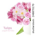 tulips and roses bunch isolated ... | Shutterstock . vector #248870170