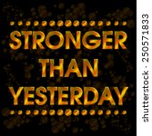 stronger than yesterday gold... | Shutterstock .eps vector #250571833