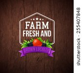 farm fresh and grown locally... | Shutterstock .eps vector #255407848