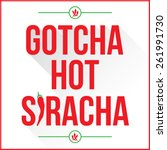 Gotcha Hot Siracha Sign With...
