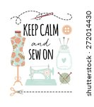 Keep Calm And Sew On Quote...