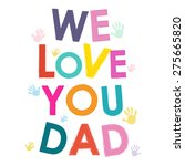 We Love You Dad Happy Father's...