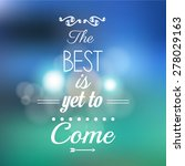 """the best is yet to come"" quote ... 