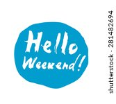 """hello weekend"" hand made...   Shutterstock .eps vector #281482694"