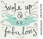 'wake up and be fabulous' hand... | Shutterstock .eps vector #281576729