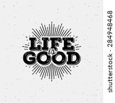 Life is good typography. T-Shirt Print with starburst.   Shutterstock vector #284948468