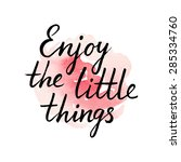 enjoy the little things  ink... | Shutterstock .eps vector #285334760