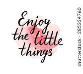 enjoy the little things  ink... | Shutterstock .eps vector #285334760