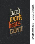 hard work beats talent.... | Shutterstock .eps vector #286106006