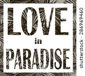 love in paradise. exotic leaves ... | Shutterstock .eps vector #286969460