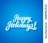 happy holidays hand lettering.... | Shutterstock .eps vector #288982523