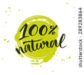 100% natural green lettering sticker with brushpen calligraphy. Eco friendly concept for stickers, banners, cards, advertisement. Vector ecology nature design. | Shutterstock vector #289283864