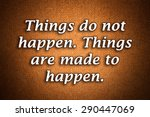 Things Do Not Happen. Things...