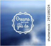 dreams dont work unless you do... | Shutterstock .eps vector #292188224