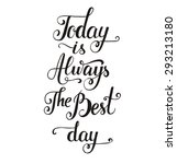 today is always the best day.... | Shutterstock .eps vector #293213180