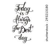 today is always the best day.... | Shutterstock .eps vector #293213180