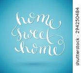 home sweet home  handmade... | Shutterstock . vector #294250484