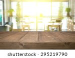 empty wood table and blurred... | Shutterstock . vector #295219790