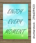 enjoy every moment on the... | Shutterstock .eps vector #296609423