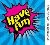 "pop art comics icon ""have fun ""....   Shutterstock .eps vector #297307838"