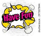 "pop art comics icon ""have fun "".... | Shutterstock .eps vector #297307844"