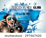 club disco flyer set with djs... | Shutterstock .eps vector #297467420