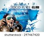 club disco flyer set with djs...   Shutterstock .eps vector #297467420