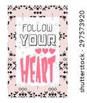 'follow your heart'  vector... | Shutterstock .eps vector #297573920