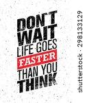don't wait life goes faster... | Shutterstock .eps vector #298133129